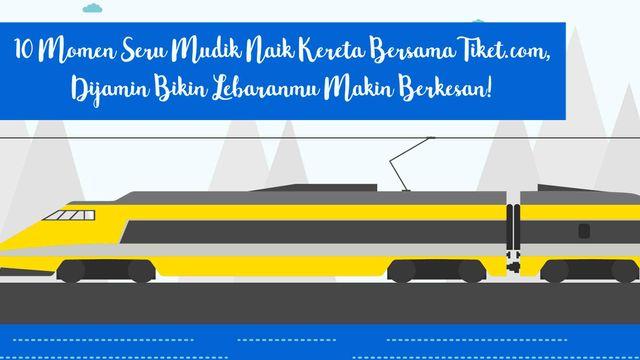 10 Momen Seru Mudik Naik Kereta Bersama Tiket.com, Dijamin Bikin Lebaranmu Makin Berkesan!