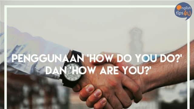 Kapan Menggunakan 'How do you do?' dan 'How are you?'