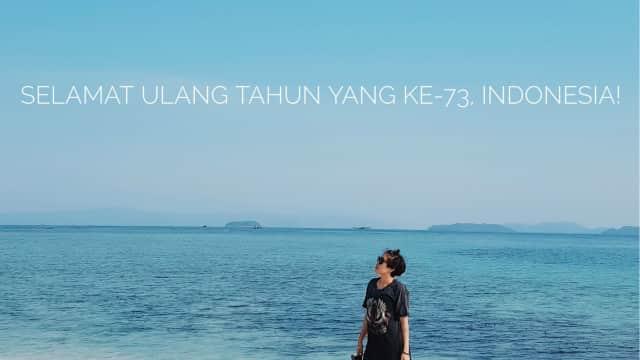 Selamat Ulang Tahun, Indonesia! Terima Kasih untuk Hadiahnya