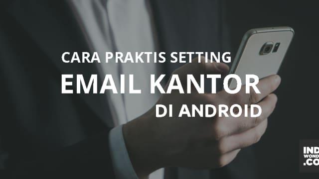 Cara Praktis Setting Email Kantor di Android