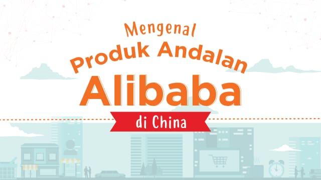 Mengenal Produk-produk Alibaba yang Membuatnya Digdaya di China